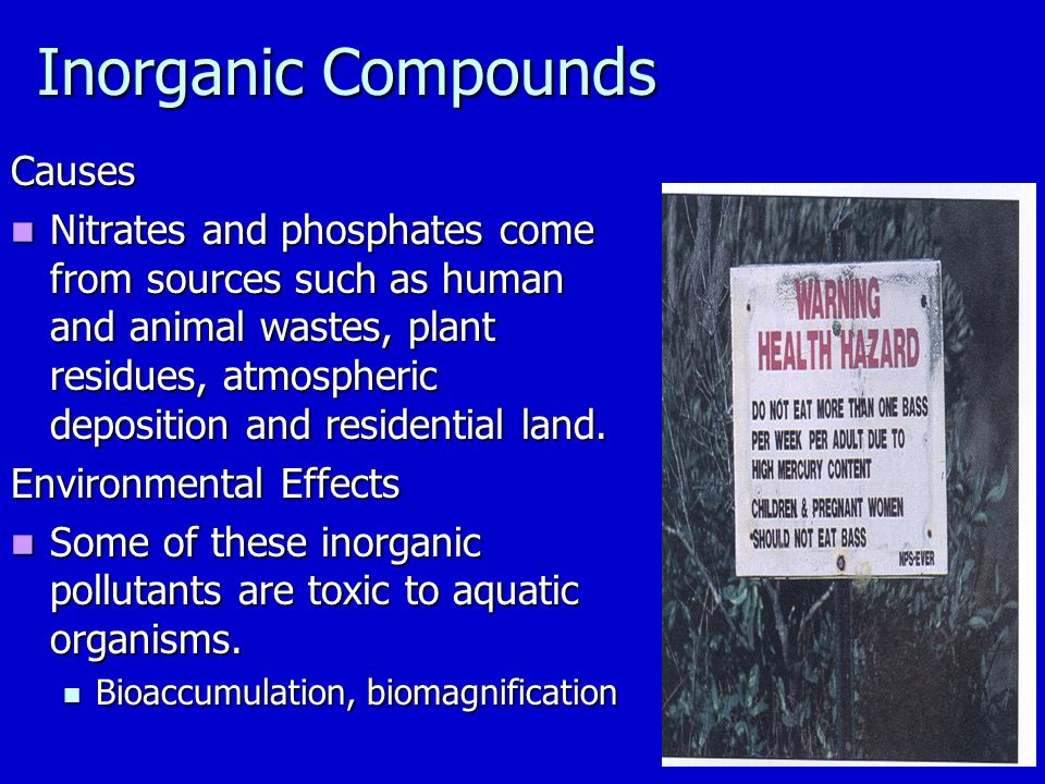 Inorganic Compounds Causes Nitrates and phosphates come from sources such as human and animal wastes, plant residues, atmospheric deposition and residential land.