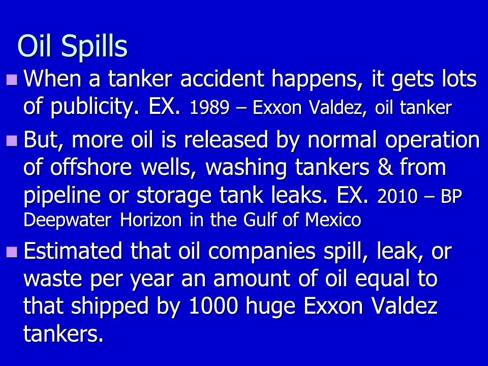 Oil Spills When a tanker accident happens, it gets lots of publicity.