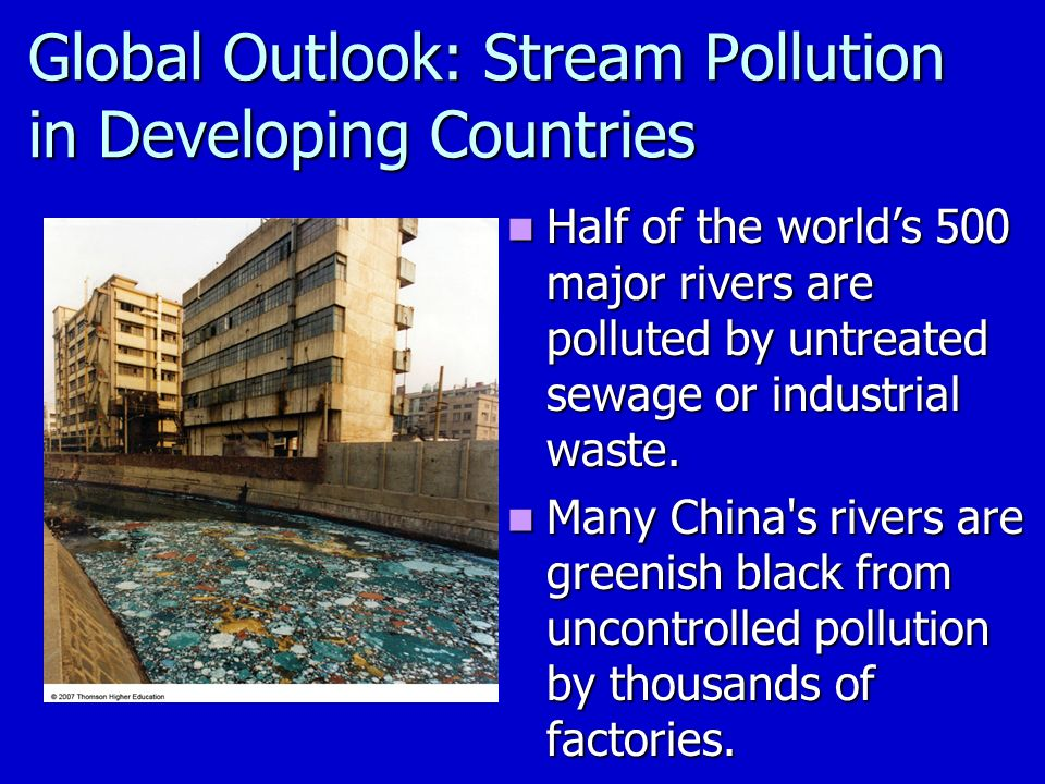 Global Outlook: Stream Pollution in Developing Countries Half of the world's 500 major rivers are polluted by untreated sewage or industrial waste.