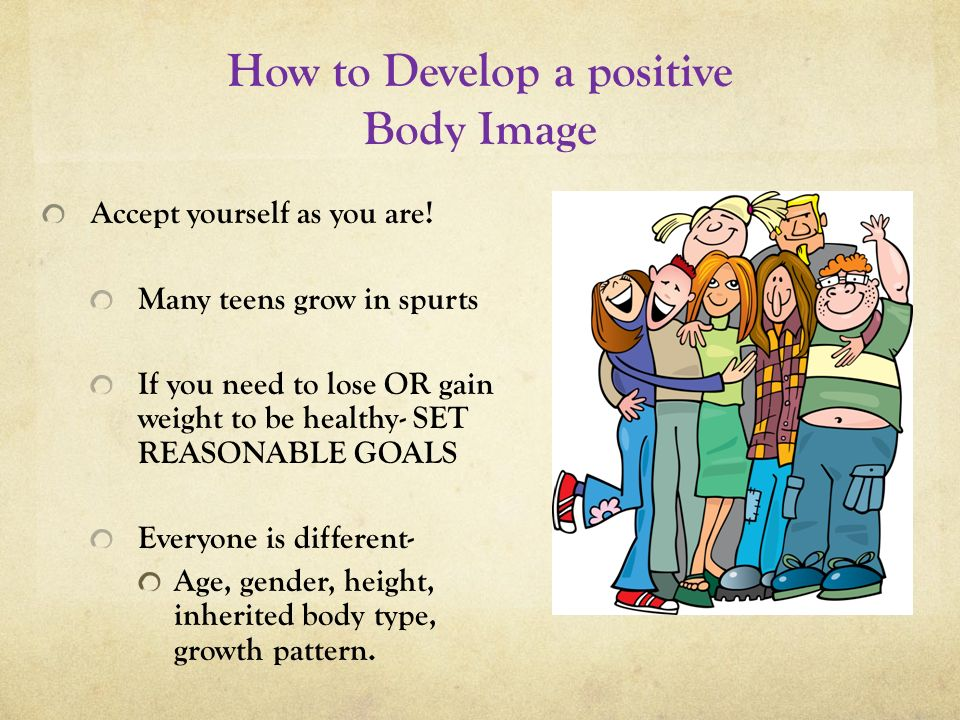How to Develop a positive Body Image Accept yourself as you are.