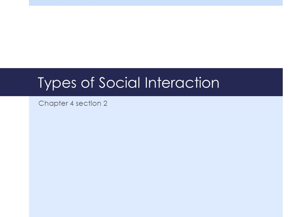 Types of Social Interaction Chapter 4 section 2