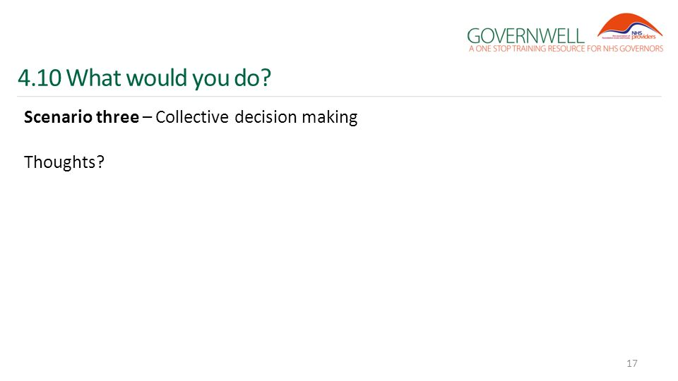 4.10 What would you do? Scenario three – Collective decision making Thoughts? 17