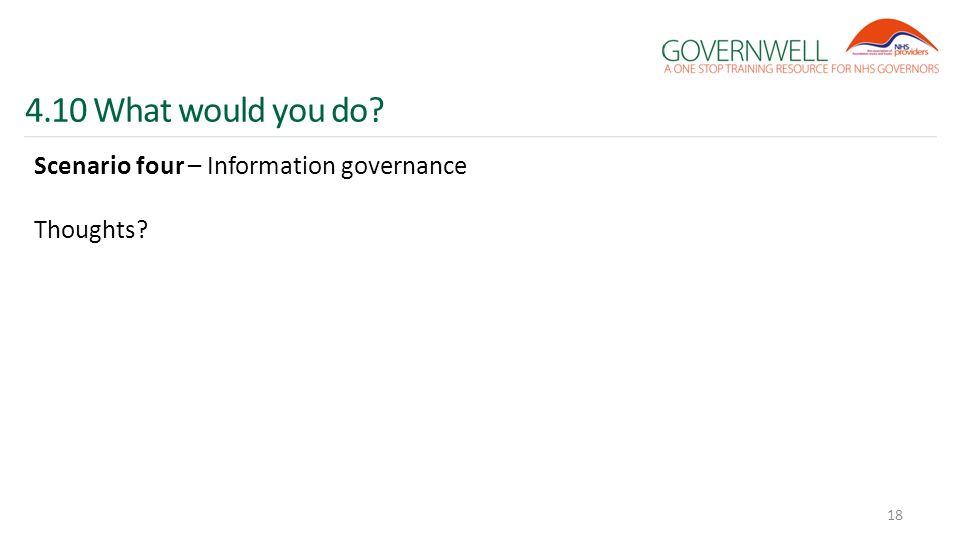 4.10 What would you do? Scenario four – Information governance Thoughts? 18
