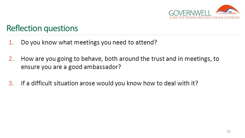 Reflection questions 1.Do you know what meetings you need to attend? 2.How are you going to behave, both around the trust and in meetings, to ensure y