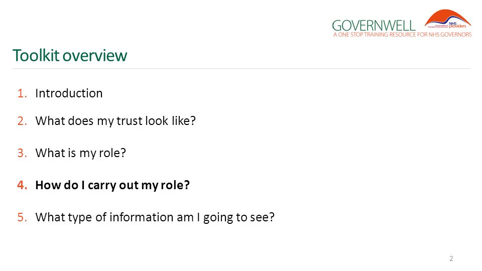 Toolkit overview 1.Introduction 2.What does my trust look like? 3.What is my role? 4.How do I carry out my role? 5.What type of information am I going