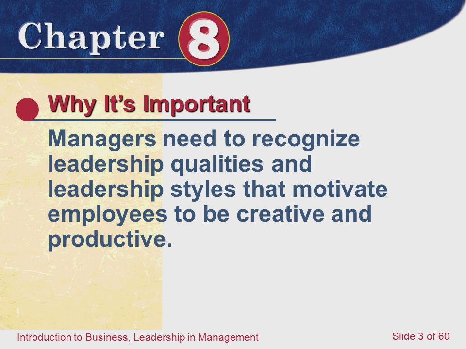 Introduction to Business, Leadership in Management Slide 3 of 60 Why It's Important Managers need to recognize leadership qualities and leadership sty