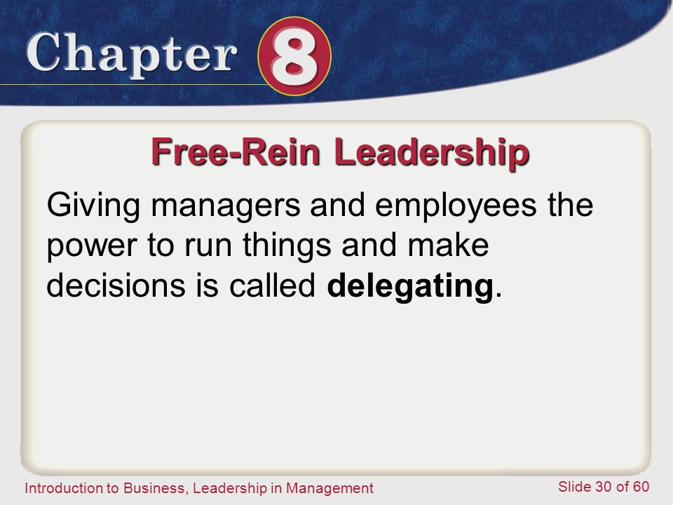 Introduction to Business, Leadership in Management Slide 30 of 60 Free-Rein Leadership Giving managers and employees the power to run things and make