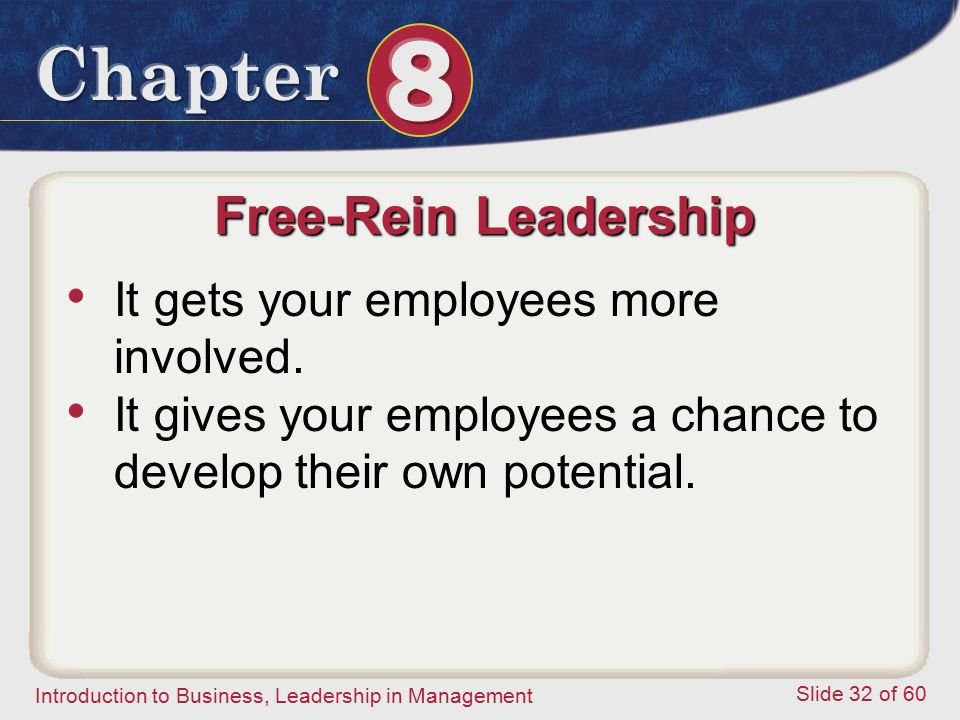 Introduction to Business, Leadership in Management Slide 32 of 60 Free-Rein Leadership It gets your employees more involved. It gives your employees a