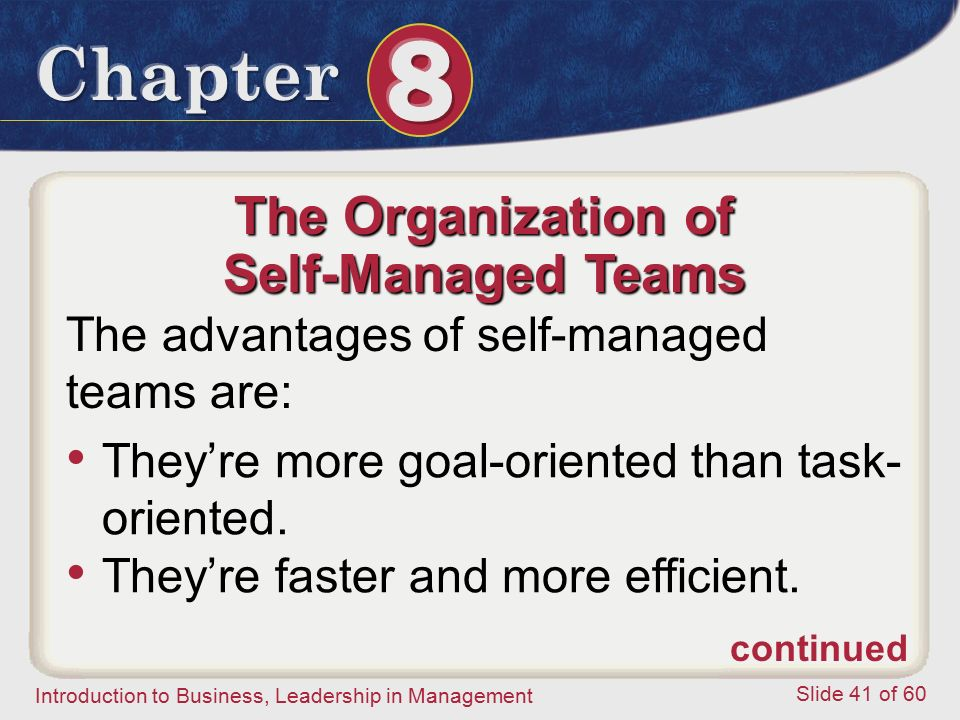 Introduction to Business, Leadership in Management Slide 41 of 60 The Organization of Self-Managed Teams The advantages of self-managed teams are: The