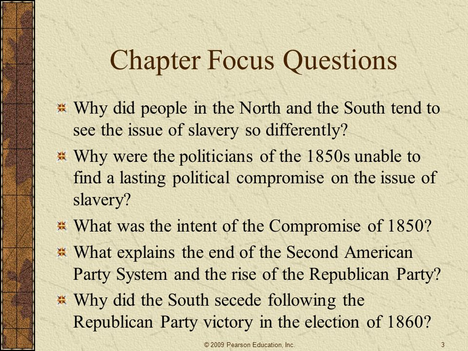 Chapter Focus Questions Why did people in the North and the South tend to see the issue of slavery so differently.