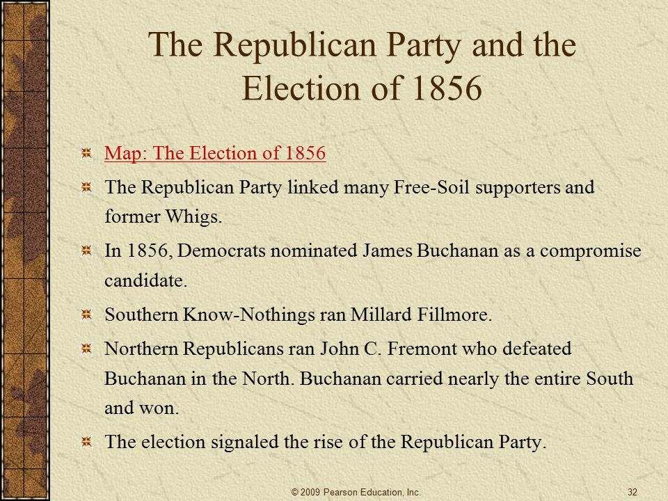 The Republican Party and the Election of 1856 Map: The Election of 1856 The Republican Party linked many Free-Soil supporters and former Whigs.