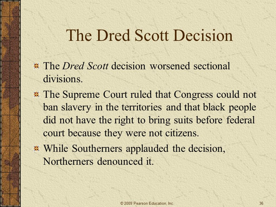The Dred Scott Decision The Dred Scott decision worsened sectional divisions.