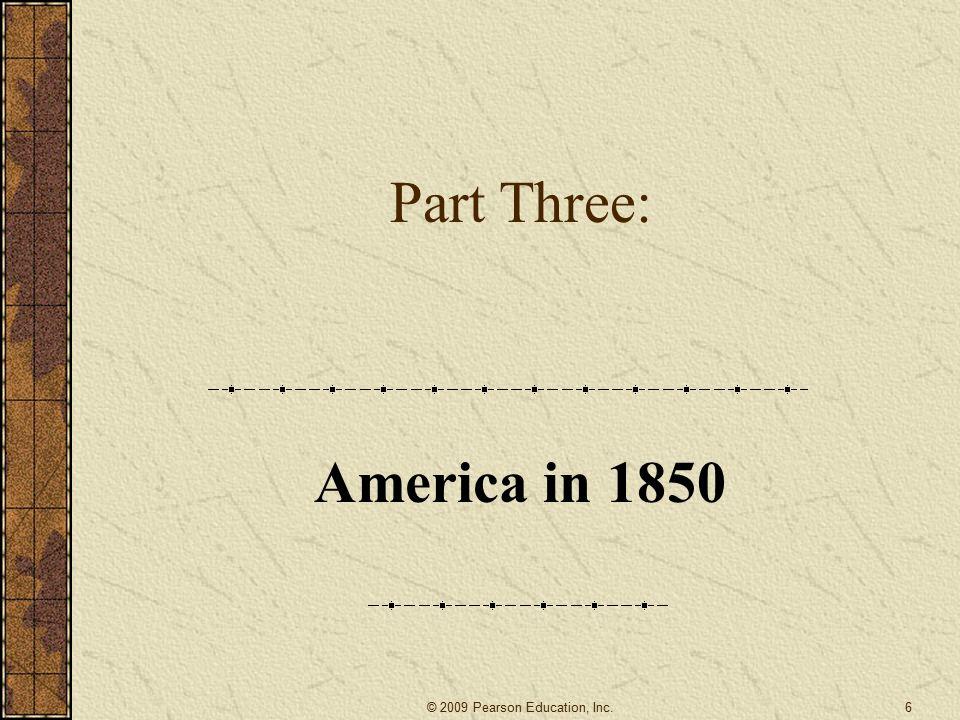 Part Three: America in 1850 6© 2009 Pearson Education, Inc.