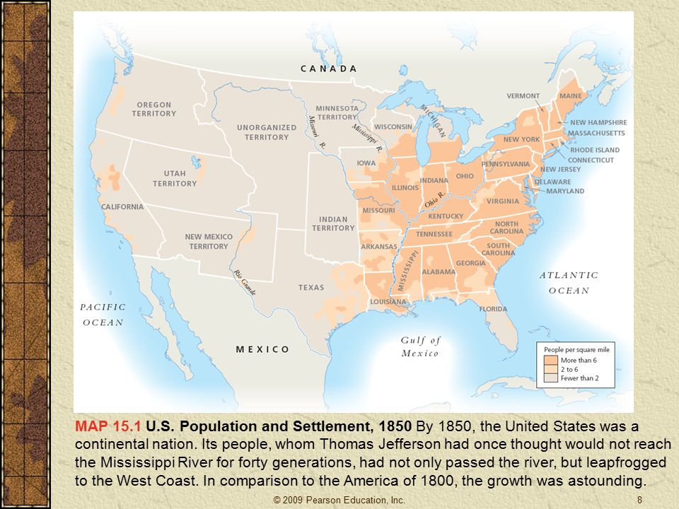 MAP 15.1 U.S. Population and Settlement, 1850 By 1850, the United States was a continental nation.
