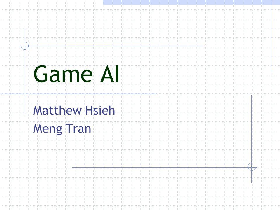 Game AI Matthew Hsieh Meng Tran