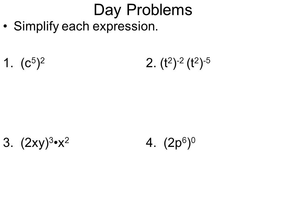 Day Problems Simplify each expression. 1. (c 5 ) 2 2.