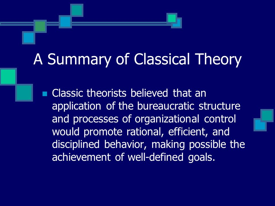 A Summary of Classical Theory Classical organizational theorists sought to identify and describe a set of fixed principles (rules) that would establish the basis for management.