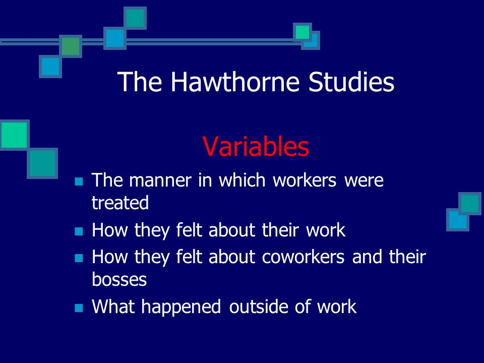 The Hawthorne Studies From these studies came the idea that worker output was affected by numerous variables.