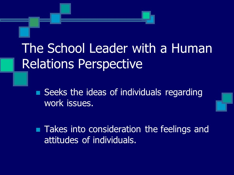 The School Leader with a Human Relations Perspective Is aware of the norms of groups in the schoolhouse.