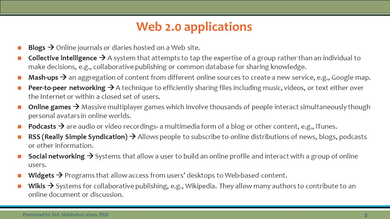 Web 2.0 applications Blogs  Online journals or diaries hosted on a Web site.
