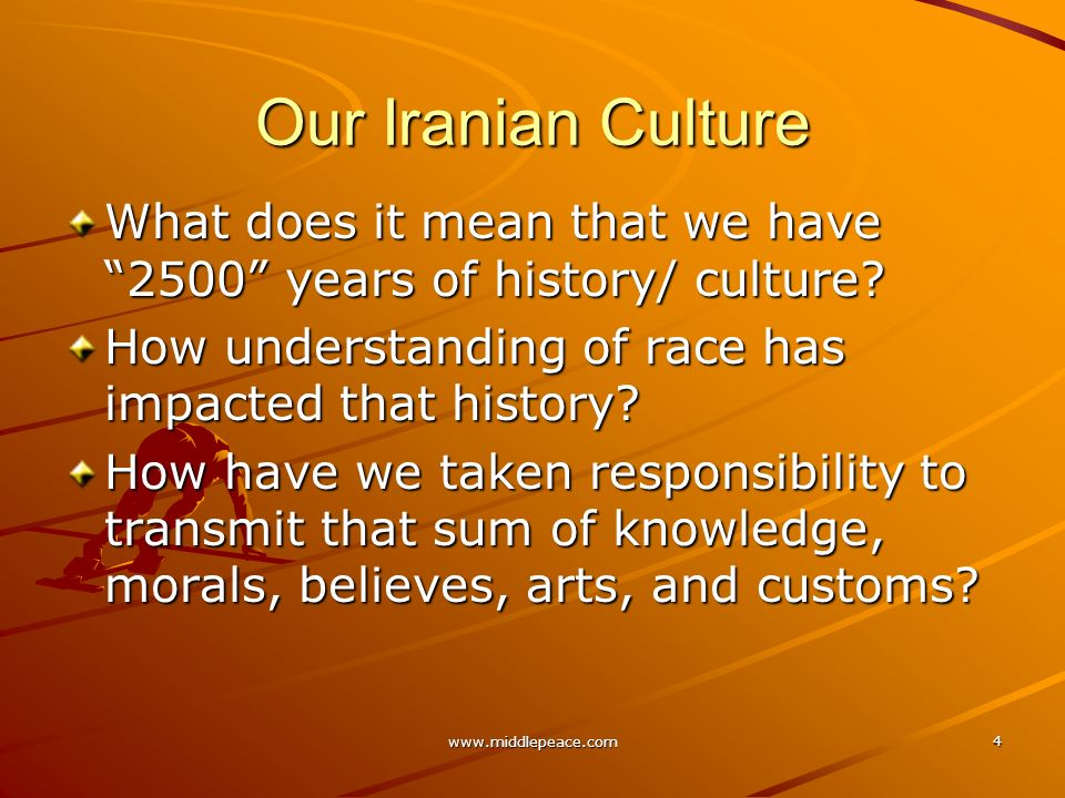 www.middlepeace.com 4 Our Iranian Culture What does it mean that we have 2500 years of history/ culture.