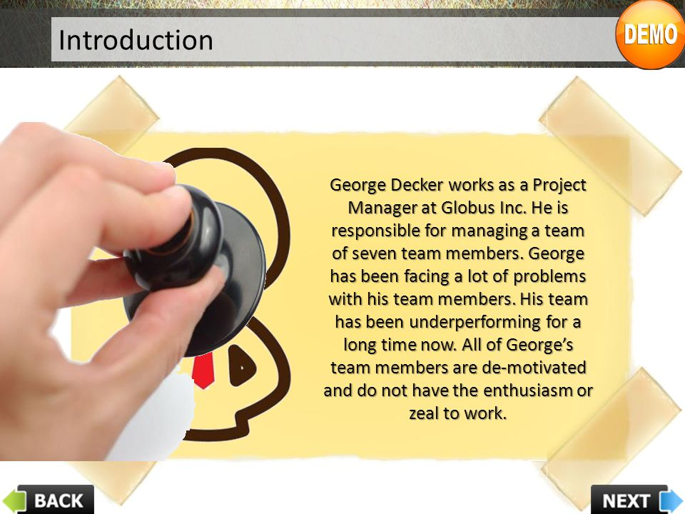 Introduction George Decker works as a Project Manager at Globus Inc.