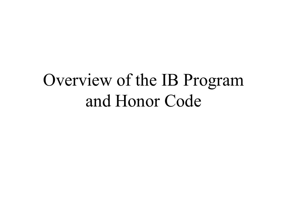 overview of the ib program and honor code extended essay  1 overview
