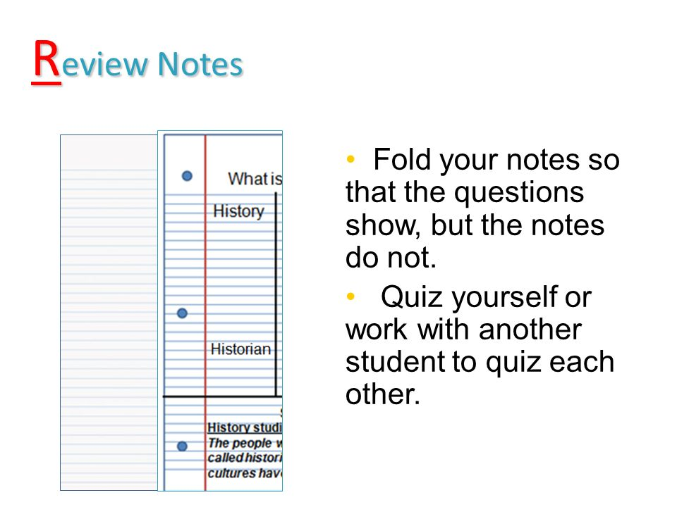 R eview Notes R eview Notes Fold your notes so that the questions show, but the notes do not.