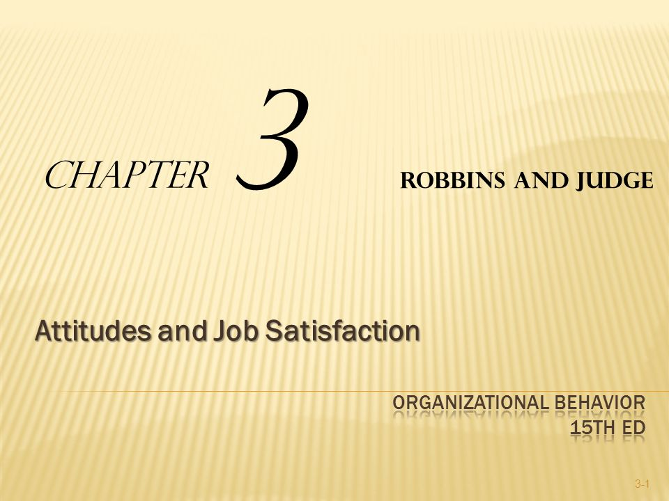 Attitudes and Job Satisfaction 3-1 Robbins and Judge Chapter 3
