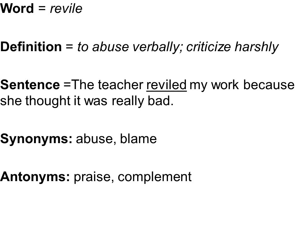 Word U003d Revile Definition U003d To Abuse Verbally; Criticize Harshly Sentence  U003dThe Teacher Reviled