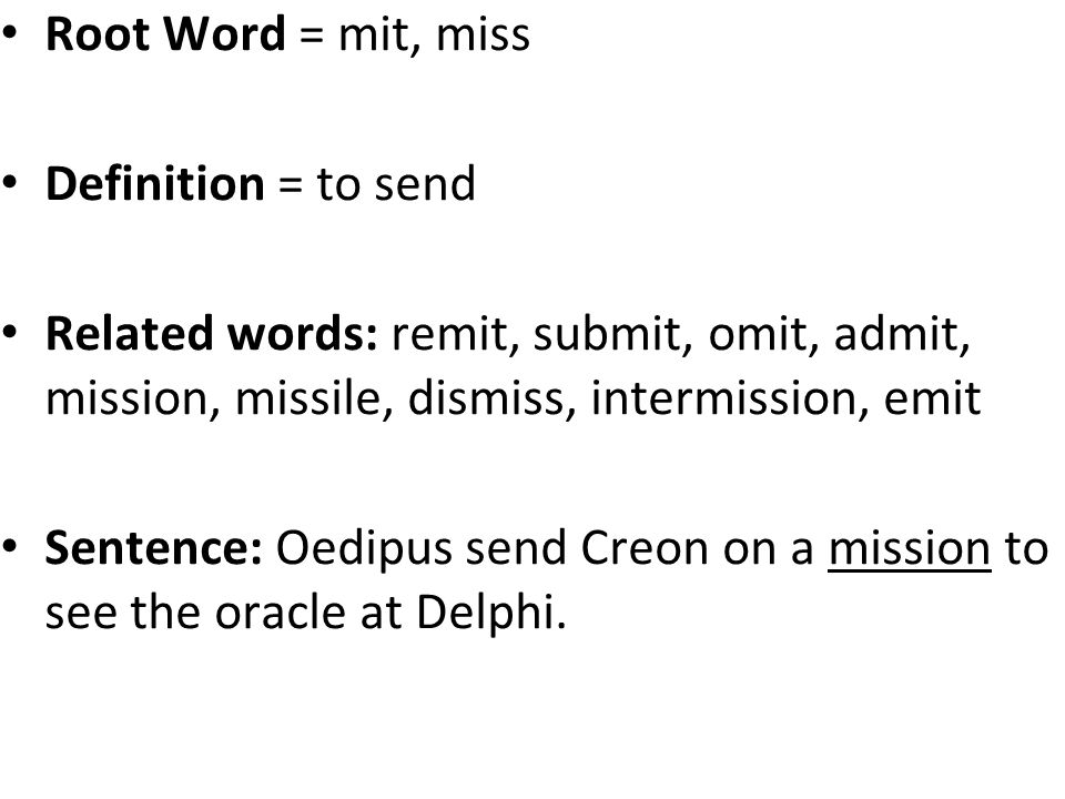 51 Root Word U003d Mit, Miss Definition U003d To Send Related Words: Remit, Submit,  Omit, Admit, Mission, Missile, Dismiss, Intermission, Emit Sentence:  Oedipus ...