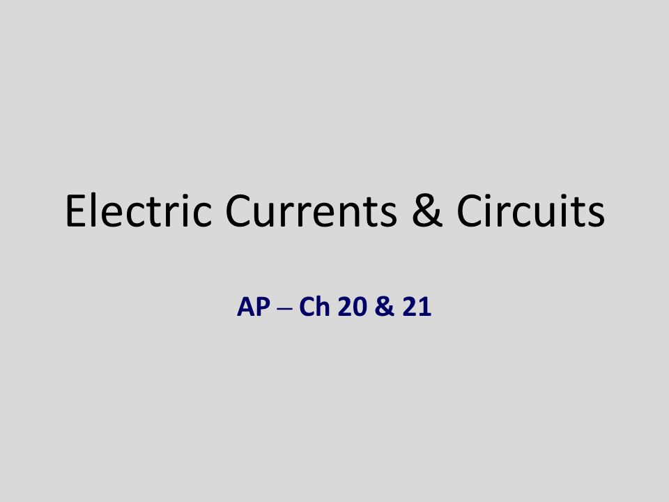 Electric Currents & Circuits AP – Ch 20 & 21