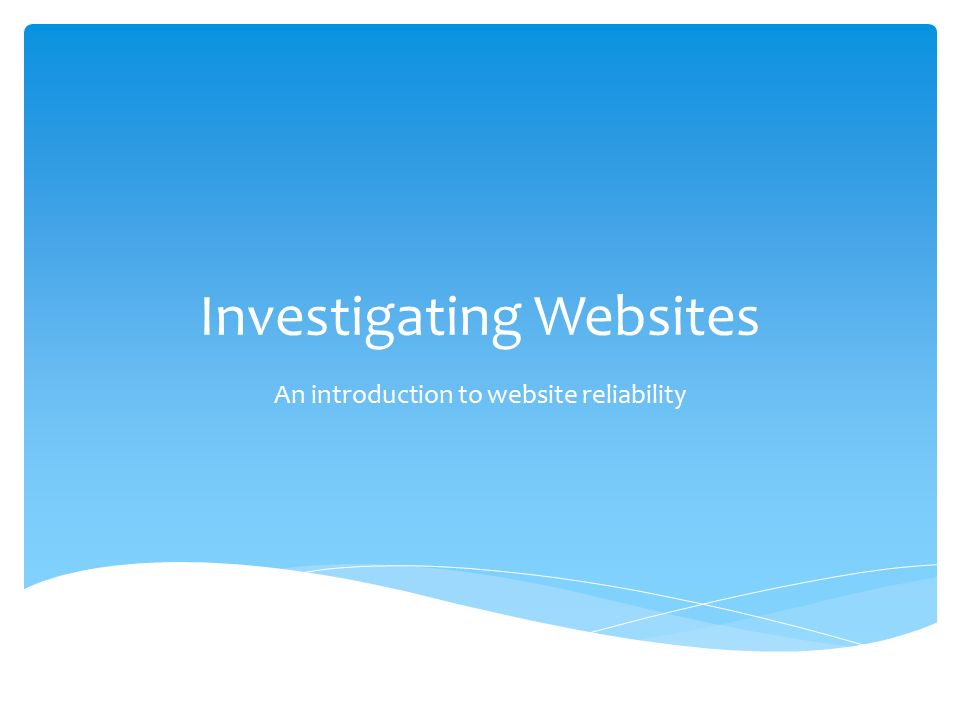Investigating Websites An introduction to website reliability ...