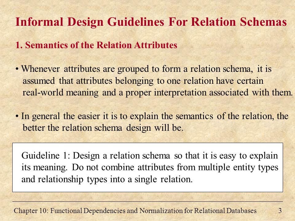 chapter 10 functional dependencies and normalization for relational databases3 informal design guidelines for relation schemas - Database Design Guidelines