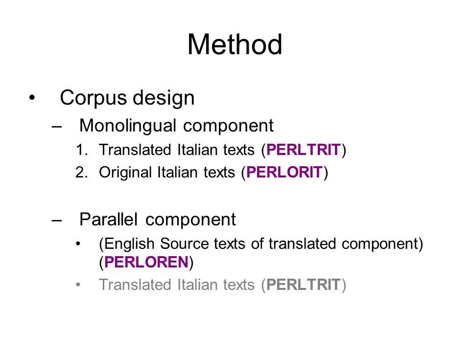 Method Corpus design –Monolingual component 1.Translated Italian texts (PERLTRIT) 2.Original Italian texts (PERLORIT) –Parallel component (English Sou
