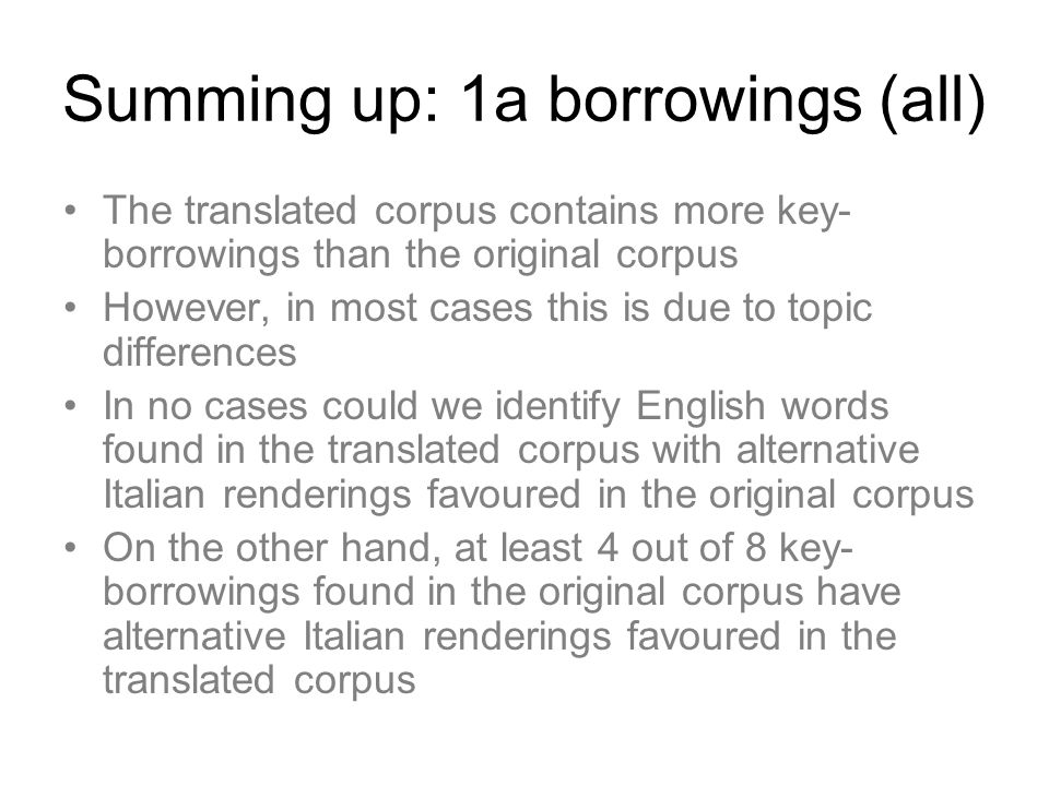 Summing up: 1a borrowings (all) The translated corpus contains more key- borrowings than the original corpus However, in most cases this is due to top