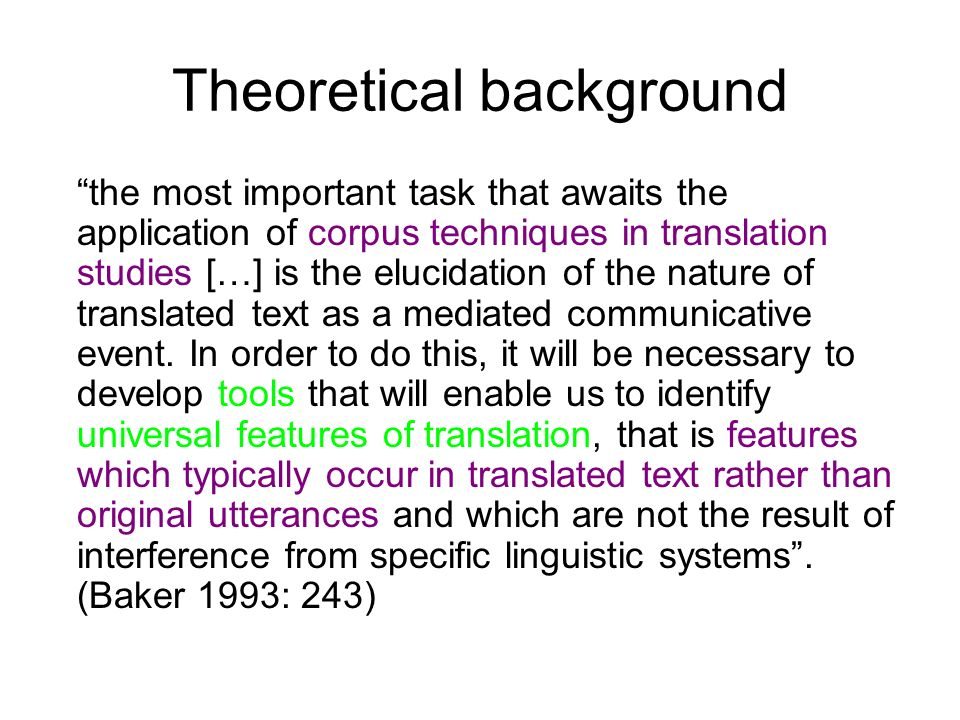 Theoretical background the most important task that awaits the application of corpus techniques in translation studies […] is the elucidation of the n