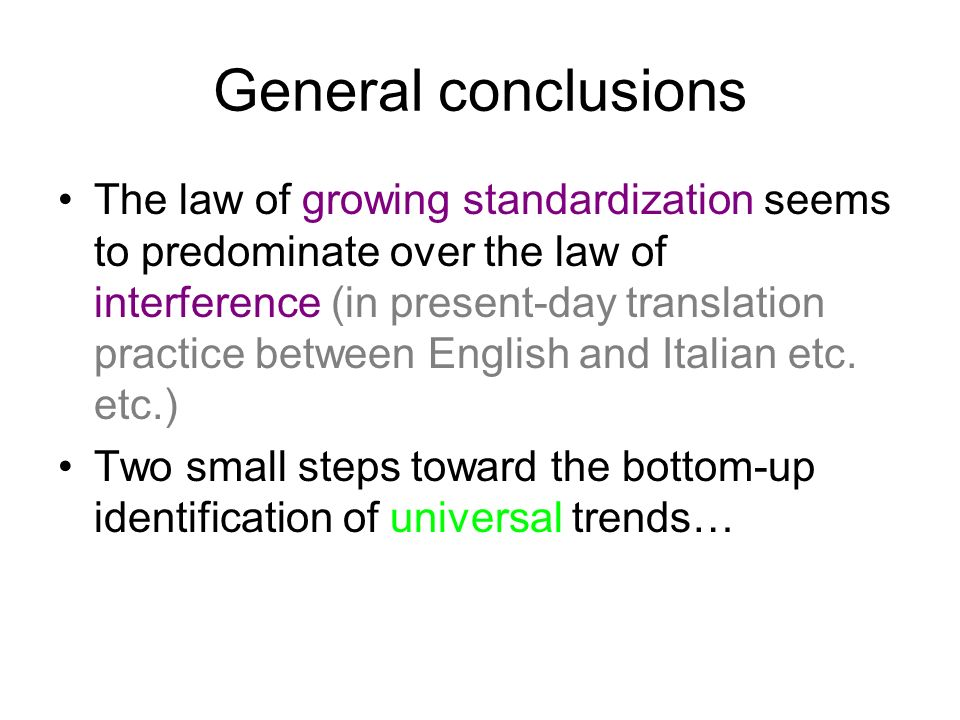 General conclusions The law of growing standardization seems to predominate over the law of interference (in present-day translation practice between