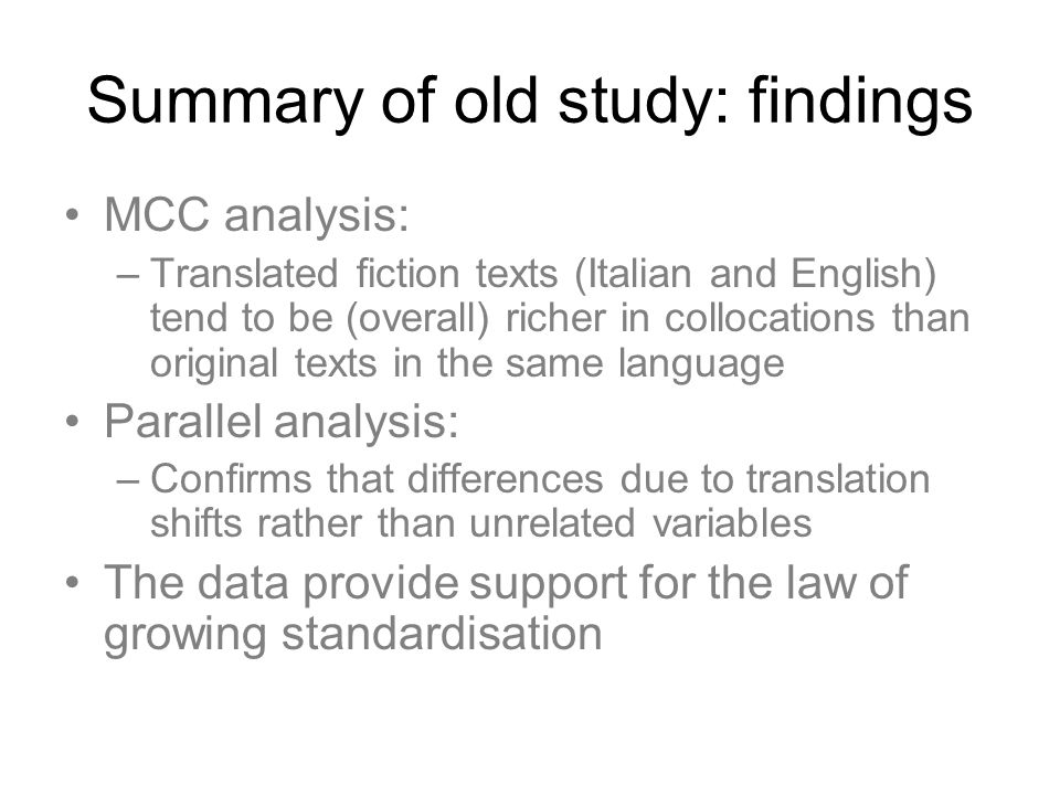 Summary of old study: findings MCC analysis: –Translated fiction texts (Italian and English) tend to be (overall) richer in collocations than original