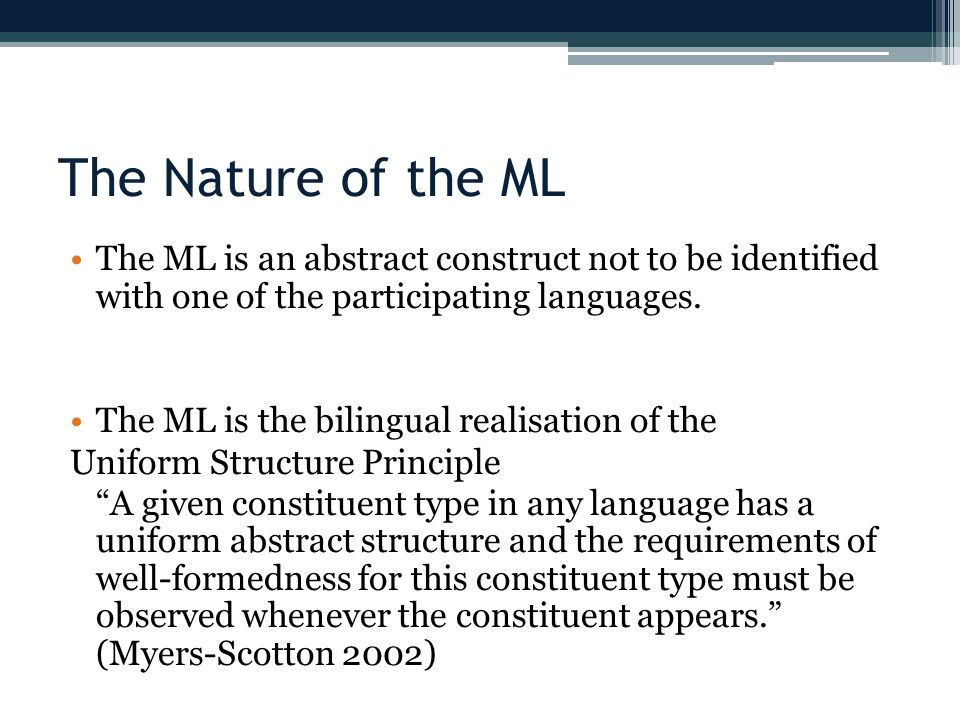 The Nature of the ML The ML is an abstract construct not to be identified with one of the participating languages. The ML is the bilingual realisation