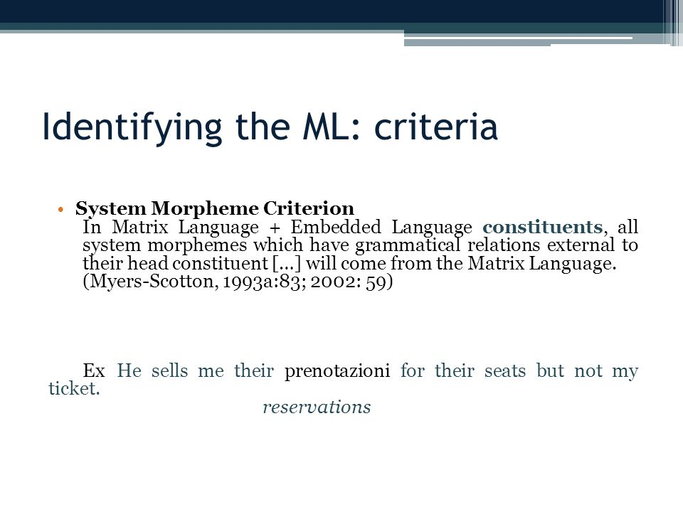 System Morpheme Criterion In Matrix Language + Embedded Language constituents, all system morphemes which have grammatical relations external to their head constituent […] will come from the Matrix Language.
