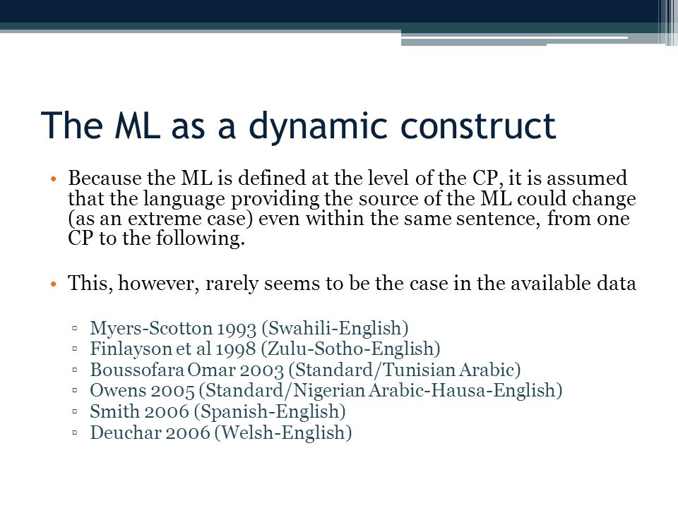 The ML as a dynamic construct Because the ML is defined at the level of the CP, it is assumed that the language providing the source of the ML could change (as an extreme case) even within the same sentence, from one CP to the following.