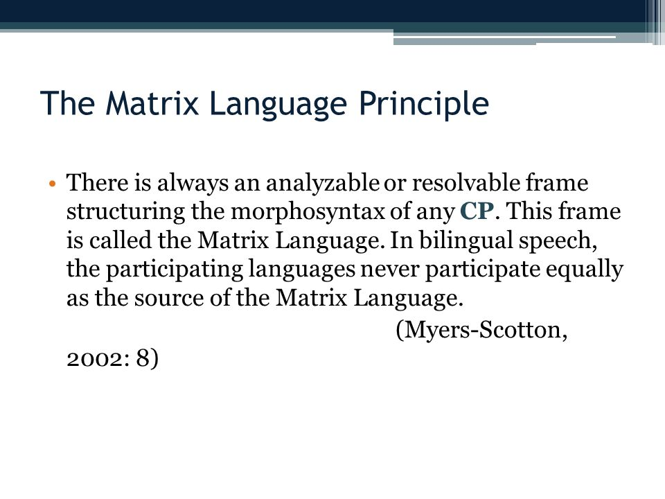 The Matrix Language Principle There is always an analyzable or resolvable frame structuring the morphosyntax of any CP.