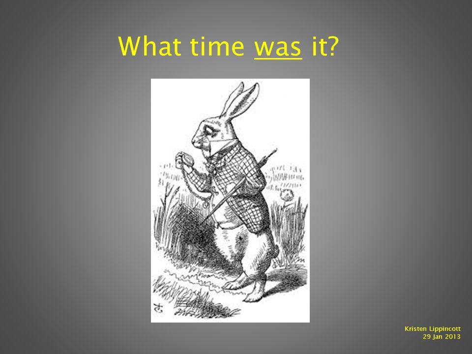 What time was it Kristen Lippincott 29 Jan 2013