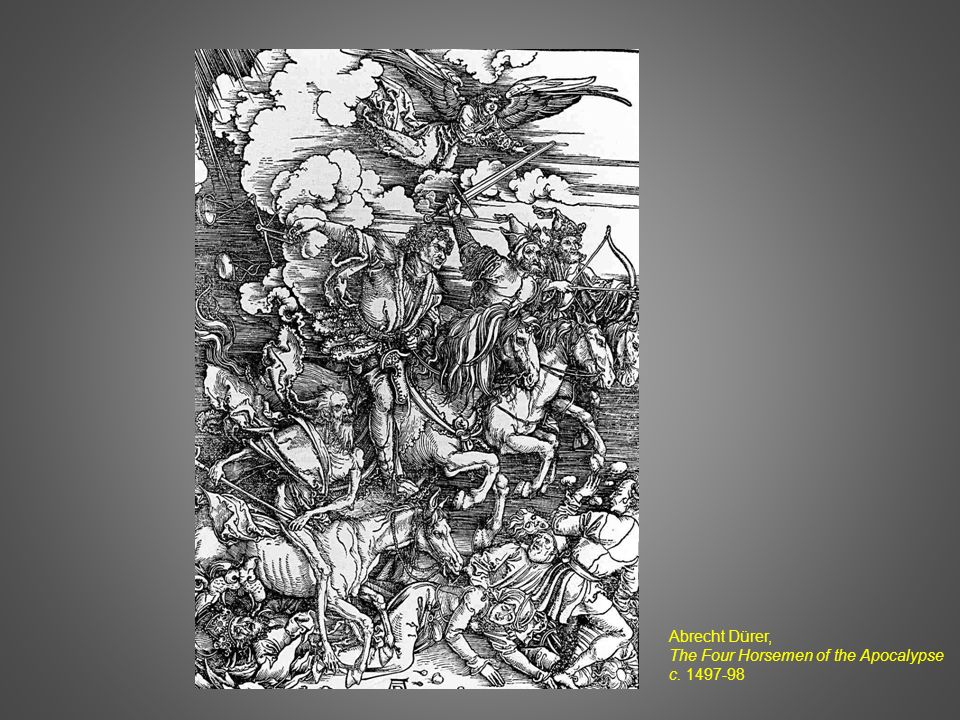 Abrecht Dürer, The Four Horsemen of the Apocalypse c. 1497-98