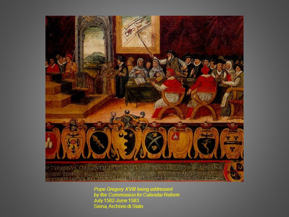 Pope Gregory XVIII being addressed by the Commission for Calendar Reform July 1582-June 1583 Siena, Archivio di Stato