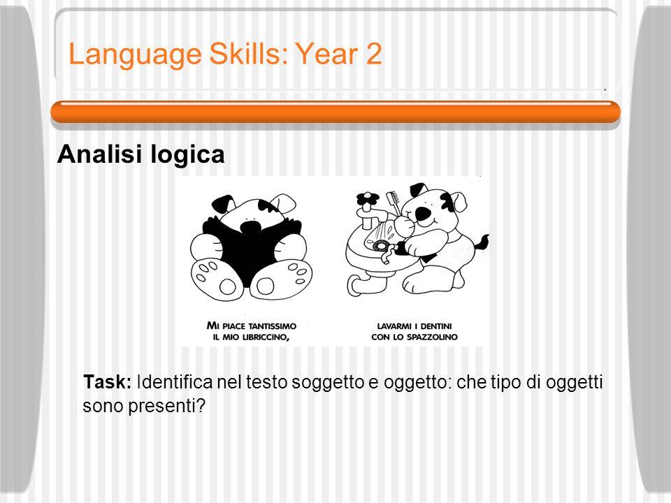 Language Skills: Year 2 Analisi logica Task: Identifica nel testo soggetto e oggetto: che tipo di oggetti sono presenti