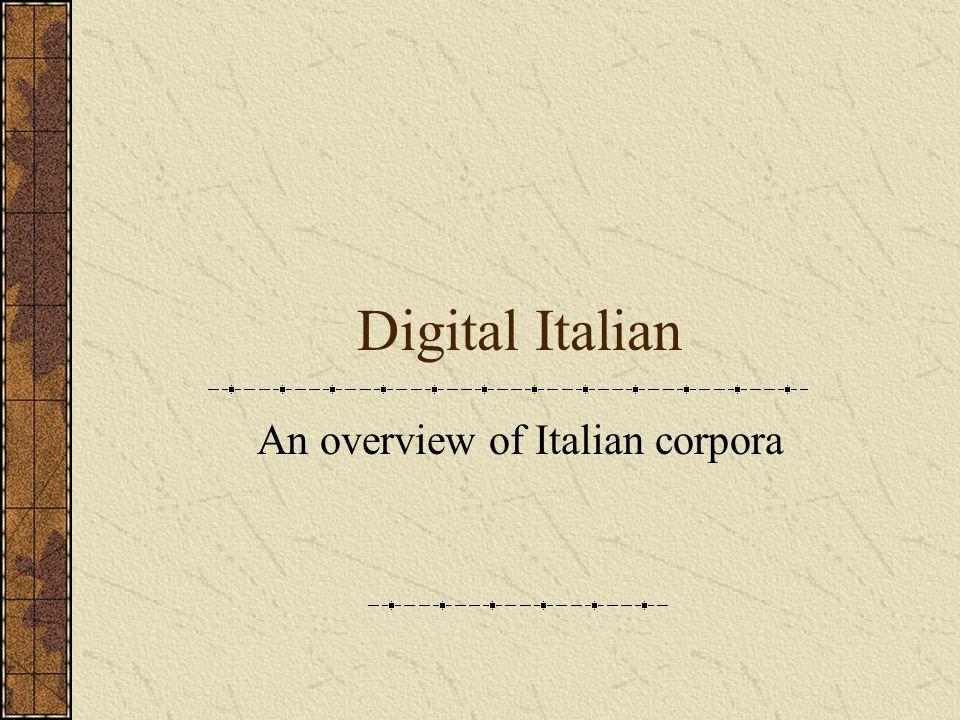 Digital Italian An overview of Italian corpora