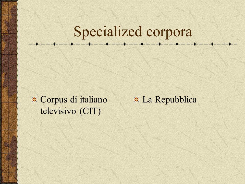 Specialized corpora Corpus di italiano televisivo (CIT) La Repubblica