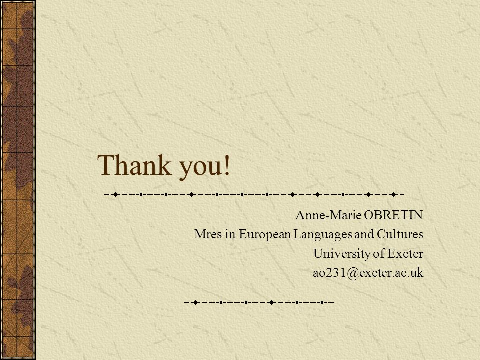 Thank you! Anne-Marie OBRETIN Mres in European Languages and Cultures University of Exeter ao231@exeter.ac.uk